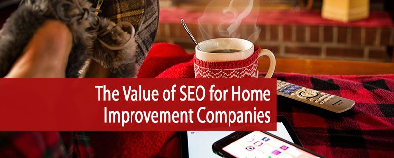 value of seo for home improvement companies